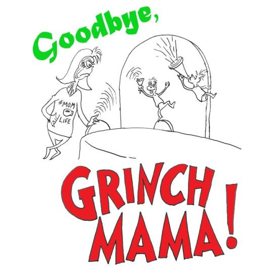 goodbye grinch mama christmas